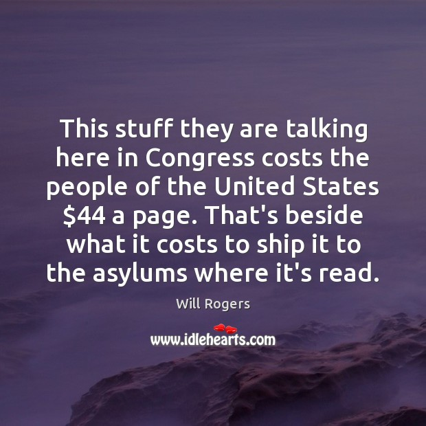 This stuff they are talking here in Congress costs the people of Image