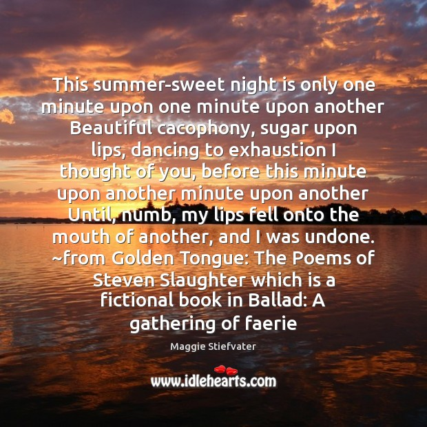 This summer-sweet night is only one minute upon one minute upon another Thought of You Quotes Image
