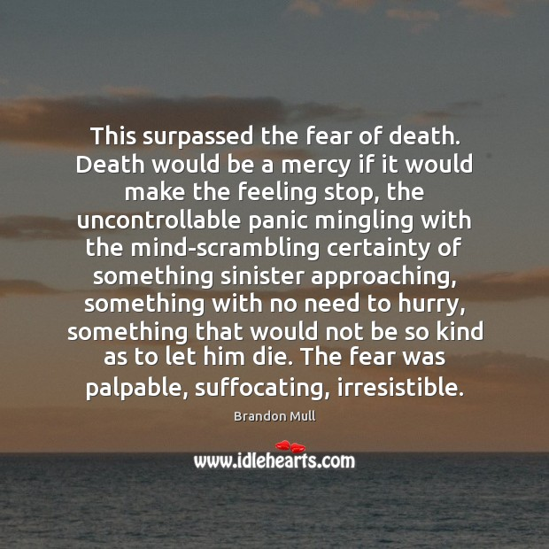 This surpassed the fear of death. Death would be a mercy if Brandon Mull Picture Quote