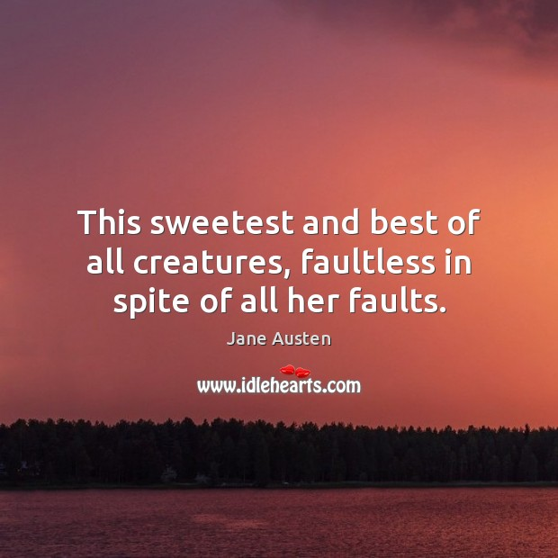 Image about This sweetest and best of all creatures, faultless in spite of all her faults.