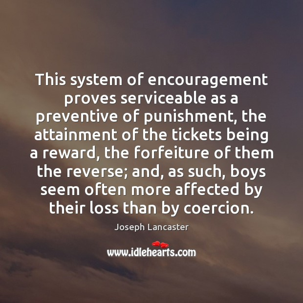 This system of encouragement proves serviceable as a preventive of punishment, the Image