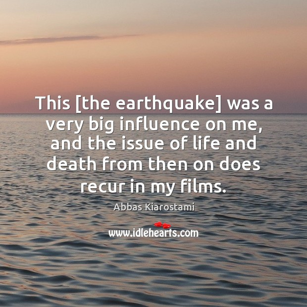 Image, This [the earthquake] was a very big influence on me, and the