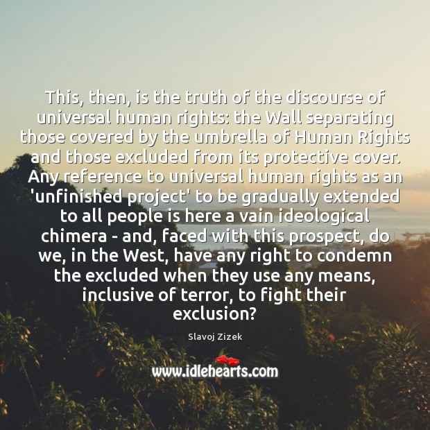 This, then, is the truth of the discourse of universal human rights: Image