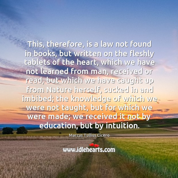 This, therefore, is a law not found in books, but written on Image