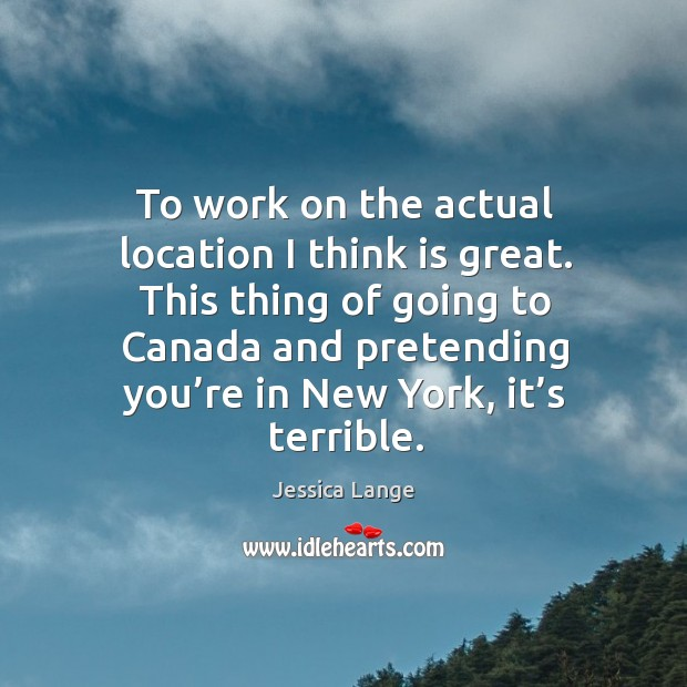 This thing of going to canada and pretending you're in new york, it's terrible. Image