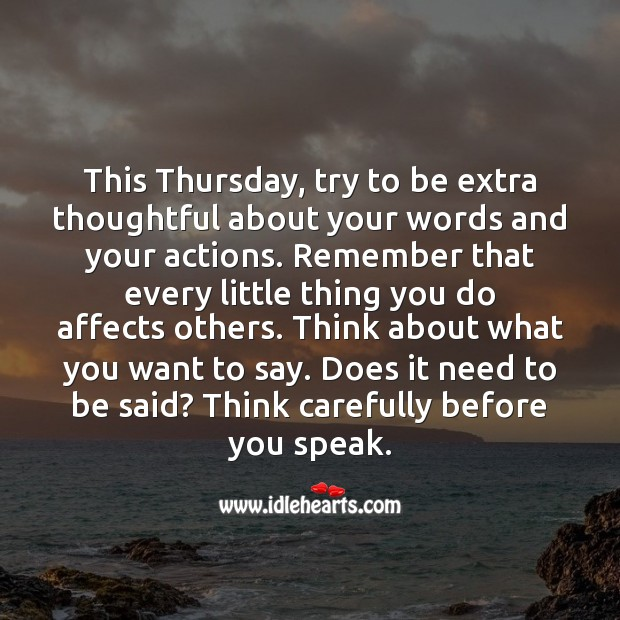 This Thursday, try to be extra thoughtful about your words and your actions. Thursday Quotes Image