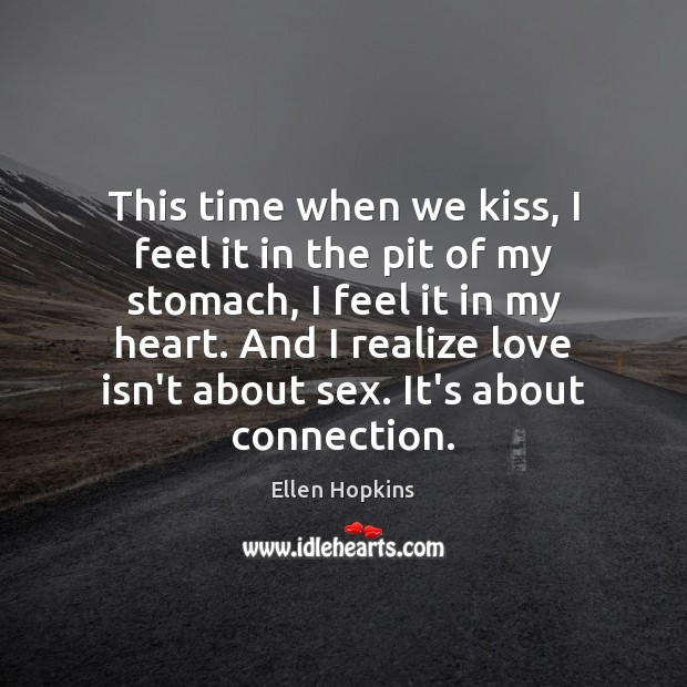 This time when we kiss, I feel it in the pit of Realize Quotes Image