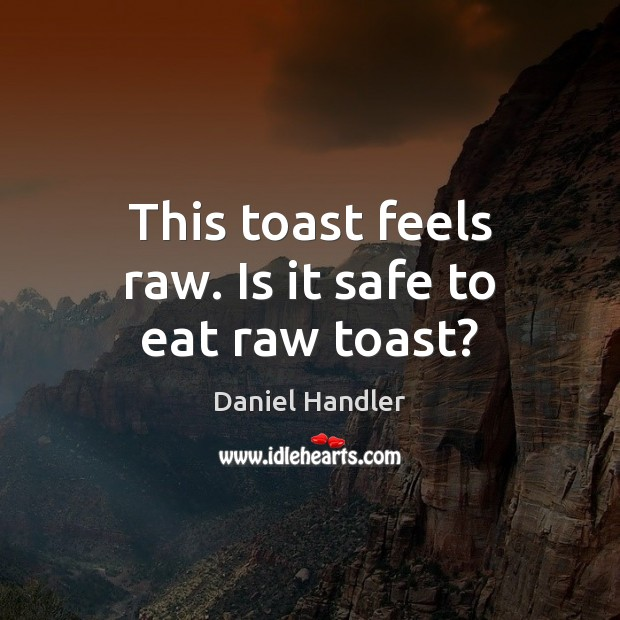 Image, This toast feels raw. Is it safe to eat raw toast?