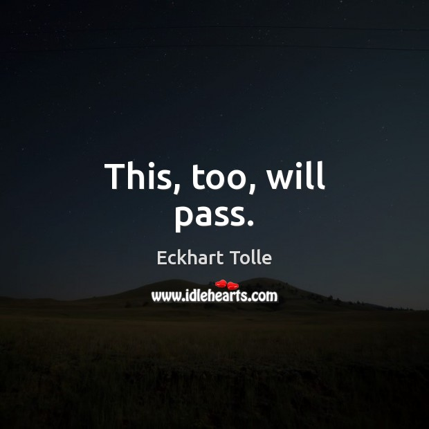 This, too, will pass. Image