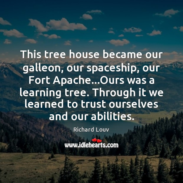 Image, This tree house became our galleon, our spaceship, our Fort Apache…Ours