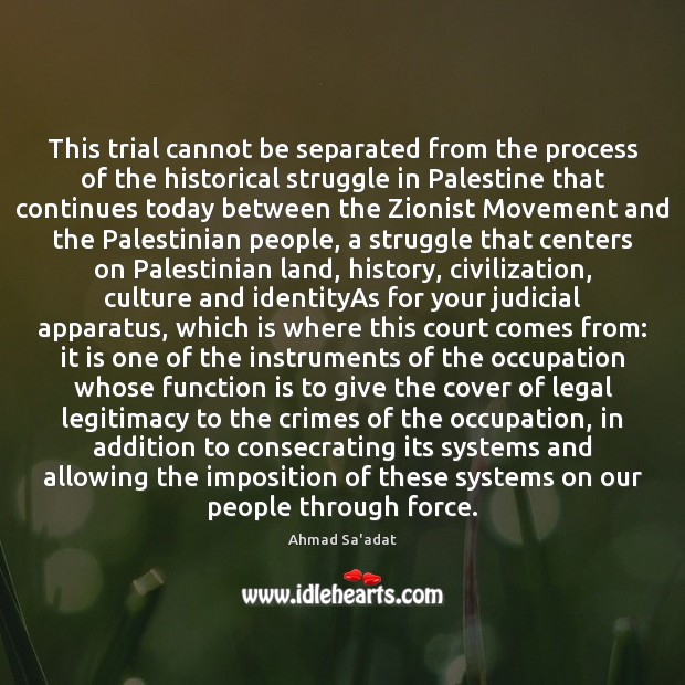 This trial cannot be separated from the process of the historical struggle Image