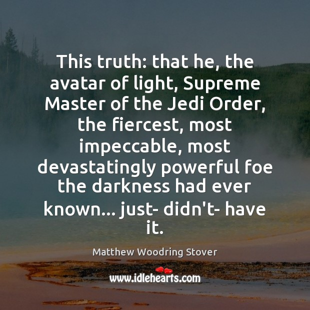 This truth: that he, the avatar of light, Supreme Master of the Image