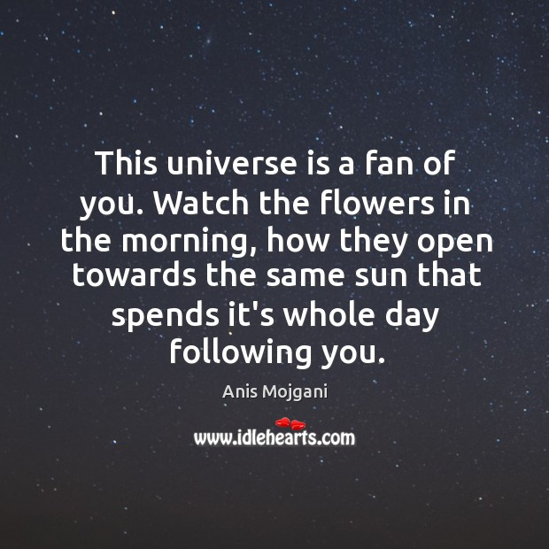 This universe is a fan of you. Watch the flowers in the Image