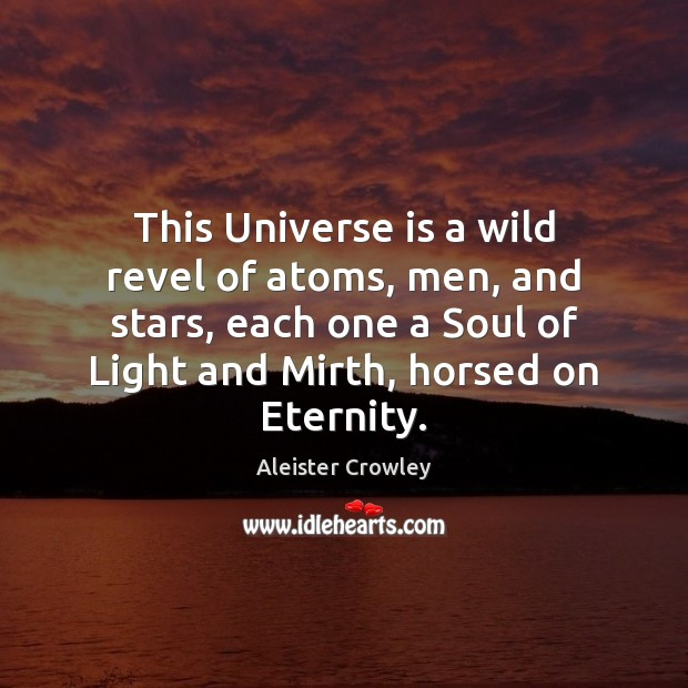 This Universe is a wild revel of atoms, men, and stars, each Aleister Crowley Picture Quote