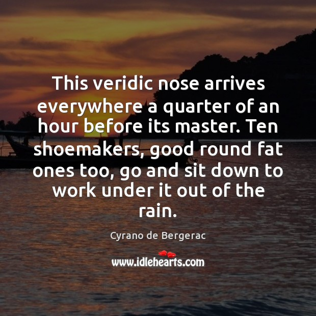 This veridic nose arrives everywhere a quarter of an hour before its Cyrano de Bergerac Picture Quote