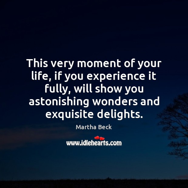 Image, This very moment of your life, if you experience it fully, will