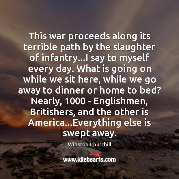 This war proceeds along its terrible path by the slaughter of infantry… Image