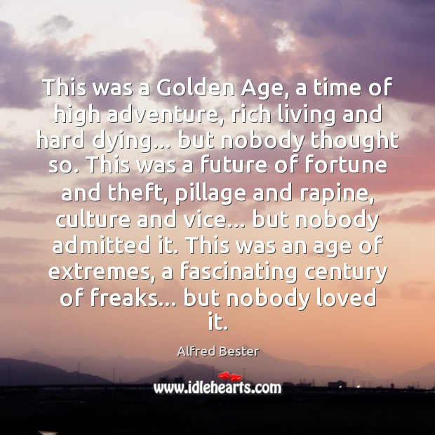 This was a Golden Age, a time of high adventure, rich living Alfred Bester Picture Quote