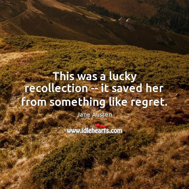 This was a lucky recollection — it saved her from something like regret. Image
