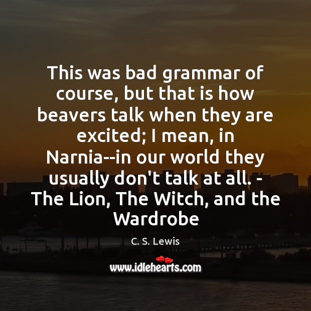 Image, This was bad grammar of course, but that is how beavers talk