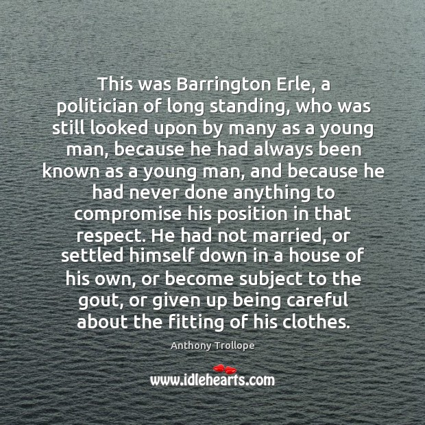 Image, This was Barrington Erle, a politician of long standing, who was still