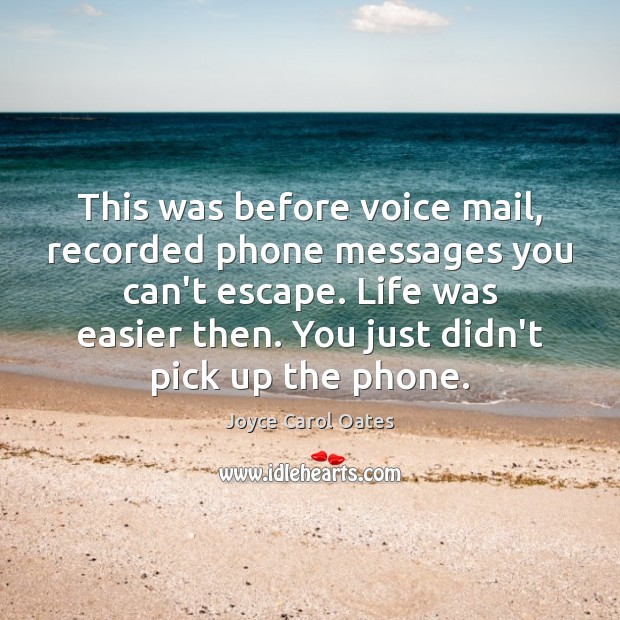 This was before voice mail, recorded phone messages you can't escape. Life Image