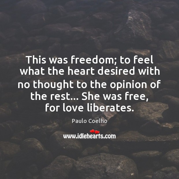 This was freedom; to feel what the heart desired with no thought Image