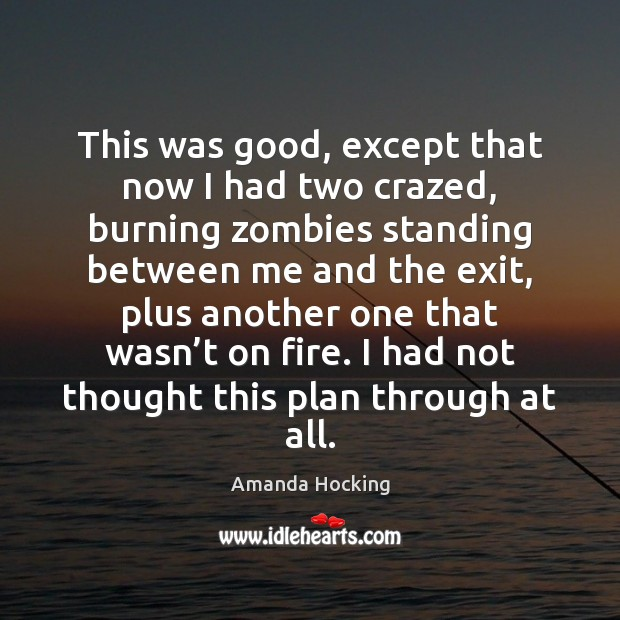This was good, except that now I had two crazed, burning zombies Amanda Hocking Picture Quote