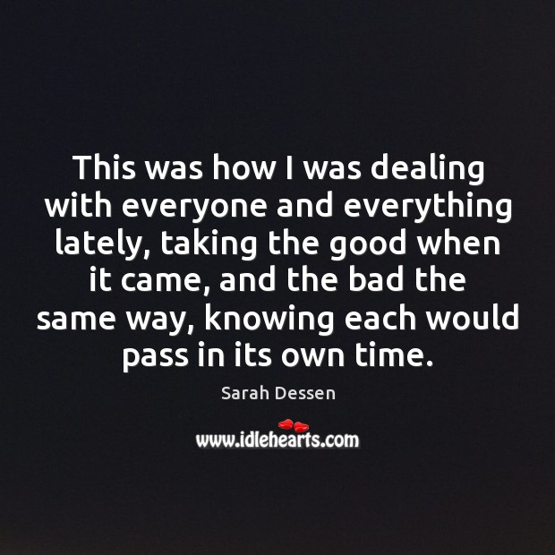 This was how I was dealing with everyone and everything lately, taking Sarah Dessen Picture Quote