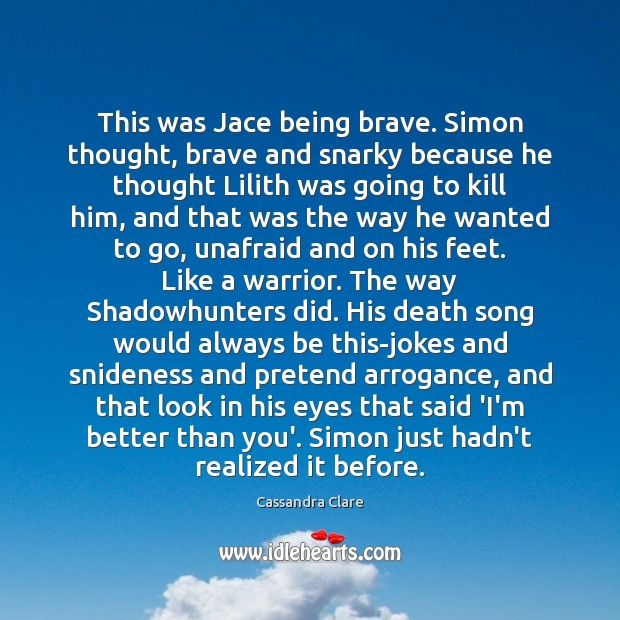 Image, This was Jace being brave. Simon thought, brave and snarky because he