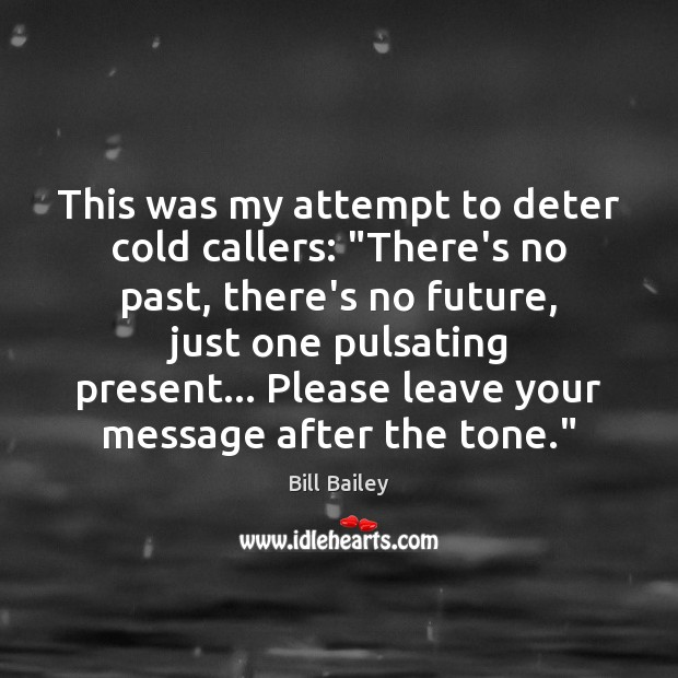 """This was my attempt to deter cold callers: """"There's no past, there's Image"""