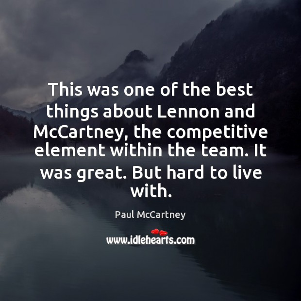 This was one of the best things about Lennon and McCartney, the Paul McCartney Picture Quote