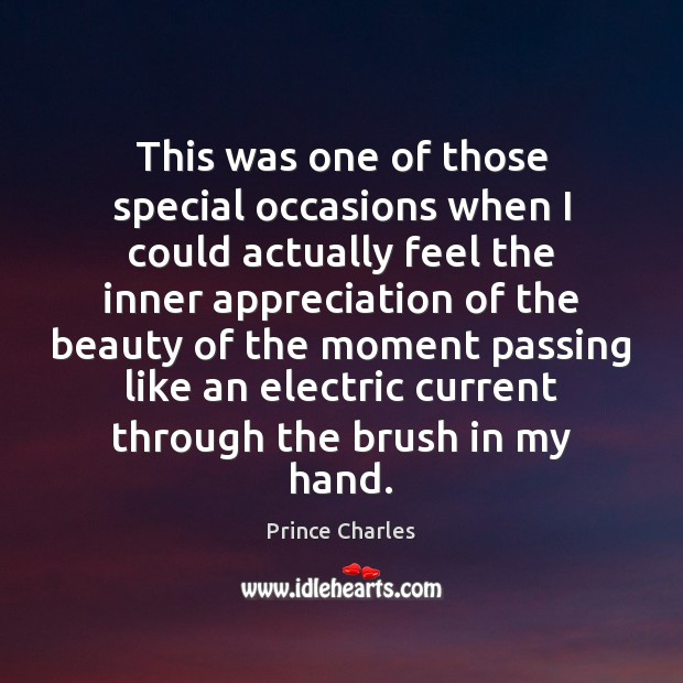 This was one of those special occasions when I could actually feel Prince Charles Picture Quote