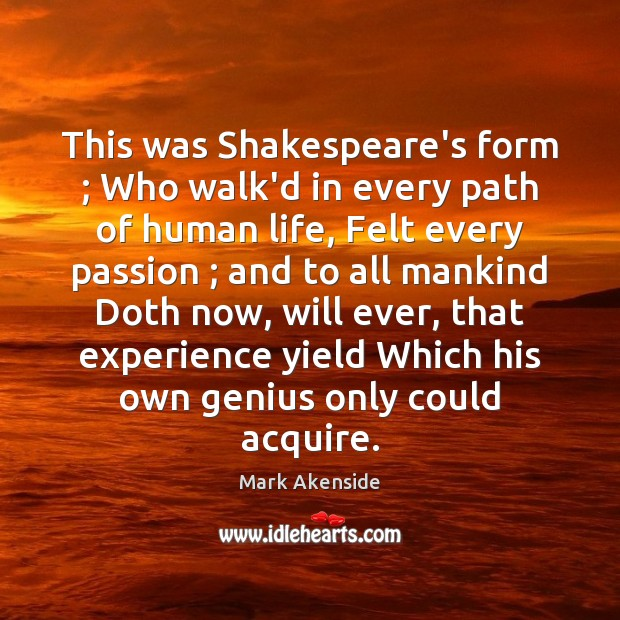 This was Shakespeare's form ; Who walk'd in every path of human life, Image