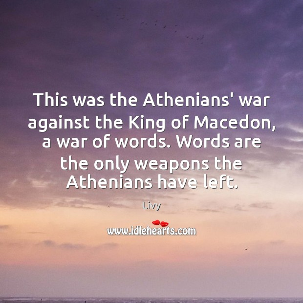 This was the Athenians' war against the King of Macedon, a war Livy Picture Quote