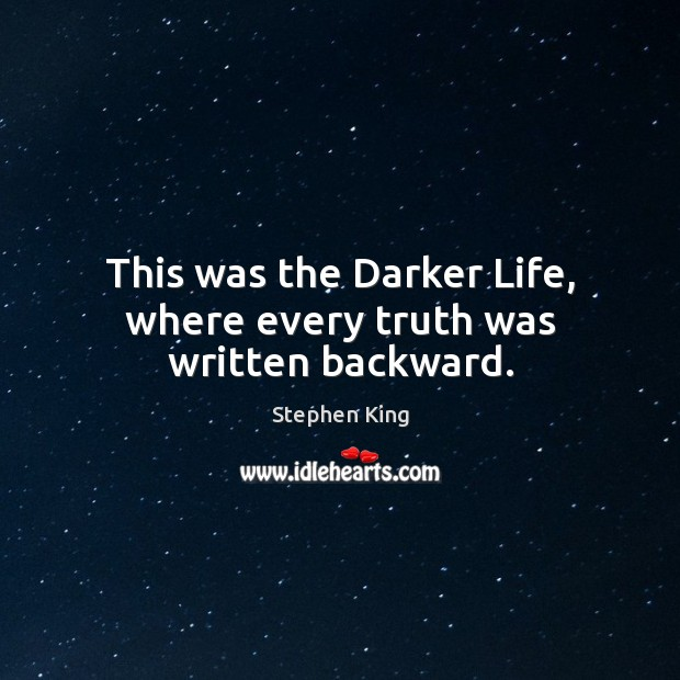 This was the Darker Life, where every truth was written backward. Image
