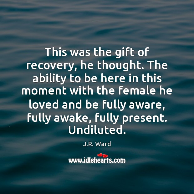 This was the gift of recovery, he thought. The ability to be Image