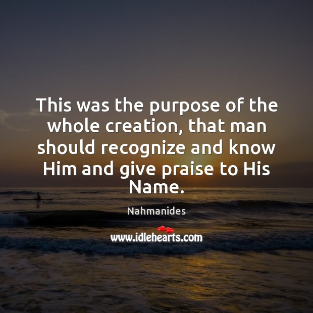 This was the purpose of the whole creation, that man should recognize Praise Quotes Image