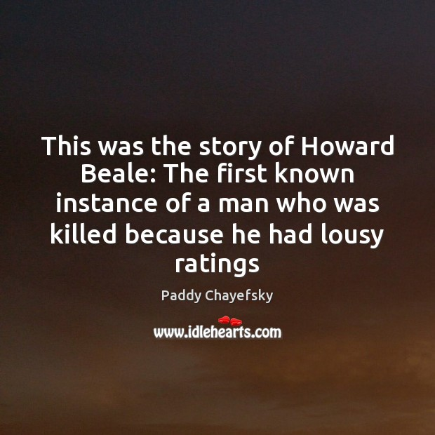 This was the story of Howard Beale: The first known instance of Paddy Chayefsky Picture Quote