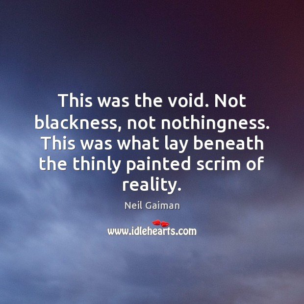 This was the void. Not blackness, not nothingness. This was what lay Image