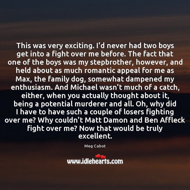 This was very exciting. I'd never had two boys get into a Meg Cabot Picture Quote