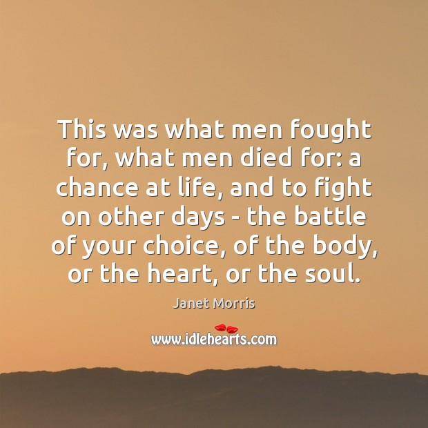This was what men fought for, what men died for: a chance Janet Morris Picture Quote
