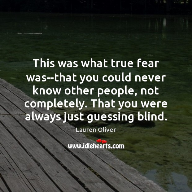 This was what true fear was–that you could never know other people, Lauren Oliver Picture Quote