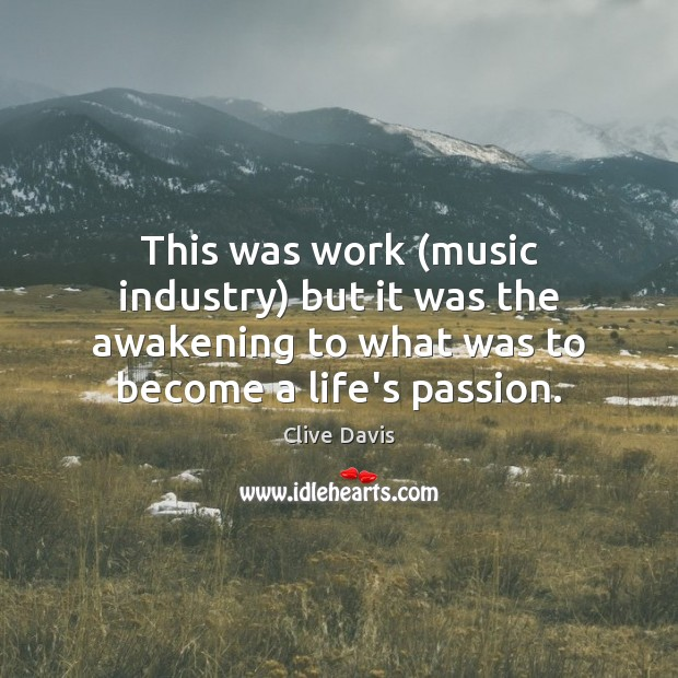 This was work (music industry) but it was the awakening to what Awakening Quotes Image