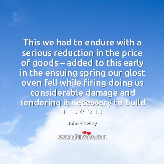 This we had to endure with a serious reduction in the price of goods Image