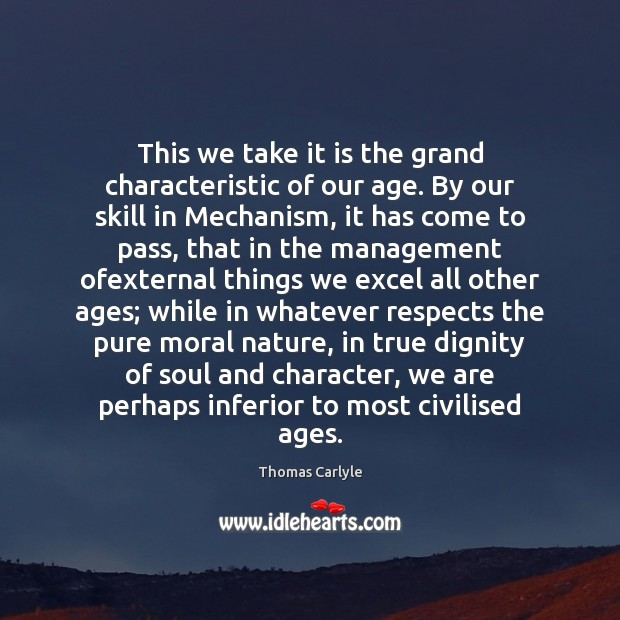 This we take it is the grand characteristic of our age. By Image
