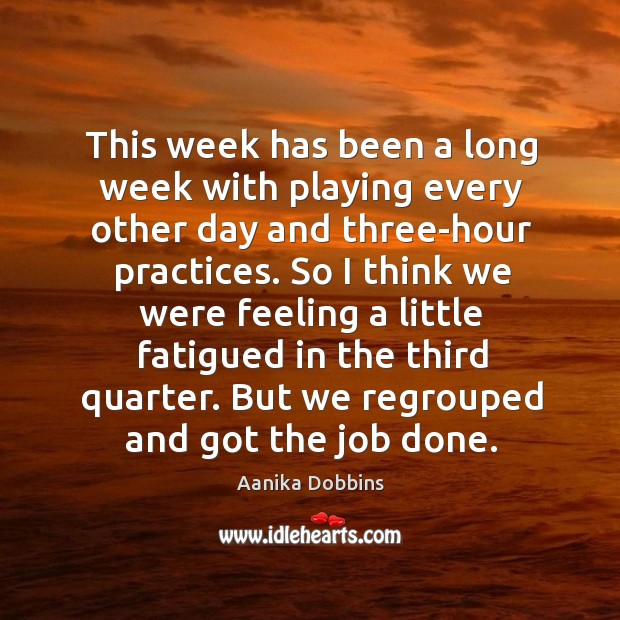 This week has been a long week with playing every other day and three-hour practices. Image