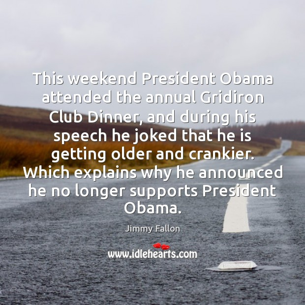 This weekend President Obama attended the annual Gridiron Club Dinner, and during Image