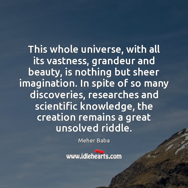 This whole universe, with all its vastness, grandeur and beauty, is nothing Meher Baba Picture Quote