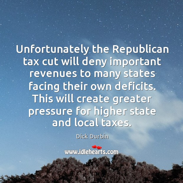 This will create greater pressure for higher state and local taxes. Image